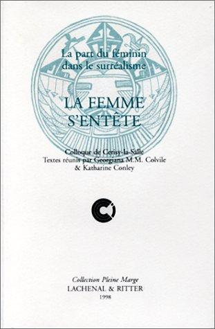 9782904388491: La Femme s'entête : La part du féminin dans le surréalisme (Colloque de Cerisy-la-Salle, 1997)