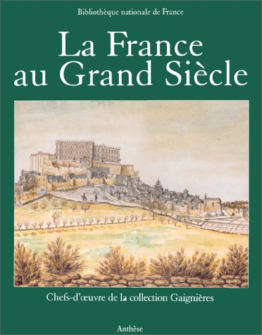 La France au Grand Siècle: Chefs-d'œuvre de la collection Gaignières (French Edition) (9782904420986) by Laure Beaumont-Maillet