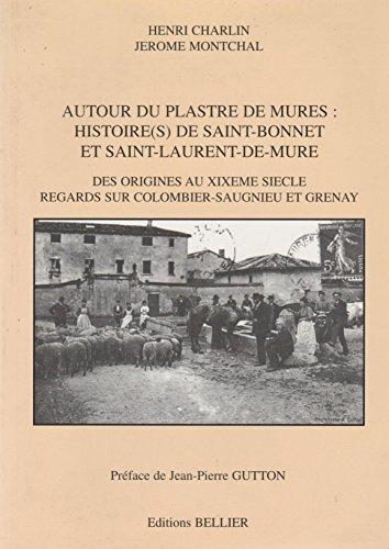9782904547799: Autour du plastre de Mures : Histoire(s) de saint-Bonnet et Saint-Laurent-de Mure, des origines au XIXème siècle, regards sur Colombier-Saugnieu et Grenay