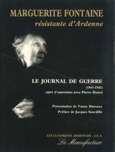 9782904638107: Marguerite Fontaine, resistante d'Ardenne: Le journal de guerre (1941-1945) suivi d'entretiens avec Pierre Huard (Les Classiques ardennais) (French Edition)