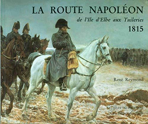 9782904638220: La route Napoleon de l'ile d'Elbe aux Tuileries, 1815 (Archives du Dauphine) (French Edition)