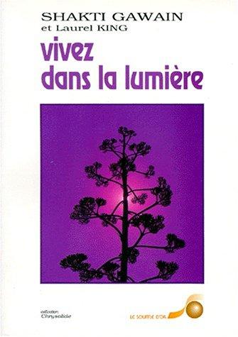 9782904670169: VIVEZ DANS LA LUMIERE. : Guide de transformation personnelle et planétaire