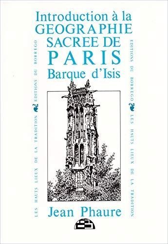Introduction a la geographie sacree de Paris: Barque d'Isis (Les Hauts-lieux de la tradition) ...