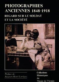 Photographies anciennes, 1848-1918: Regard sur le soldat et la société (Les Collections du Musée de l'armée) (French Edition) (290476805X) by Jean-Marcel Humbert