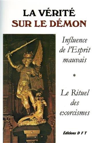 9782904770401: La vérité sur le démon, influence de l'Esprit mauvais, le rituel des exorcismes