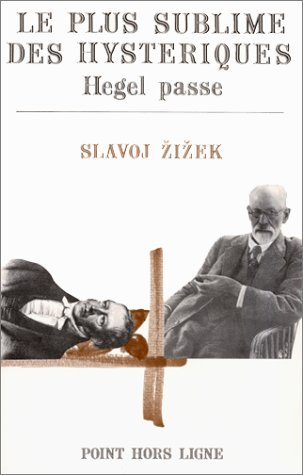 Le plus sublime des hysteriques: Hegel passe (French Edition) (2904821201) by Zizek, Slavoj