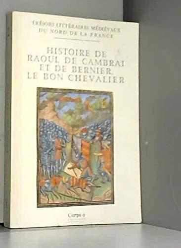 9782904846274: Histoire de Raoul de Cambrai et de Bernier, le bon chevalier: Chanson de geste du XIIe siecle (Tresors litteraires medievaux du nord de la France) (French Edition)