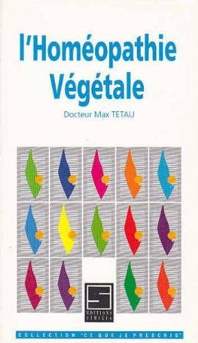 L'homéopathie végétale: Max Tétau