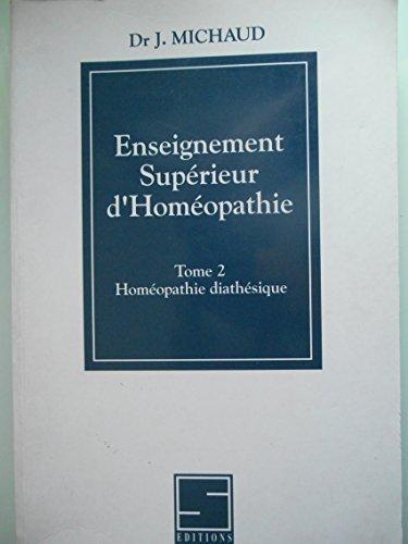 9782904928796: Enseignement Supérieur d'Homéopathie, tome 2. Homéopathie diathésique