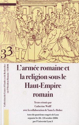 9782904974359: L'armée romaine et la religion sous le Haut-Empire romain : Actes du quatrième congrès de Lyon organisé les 26-28 octobre 2006