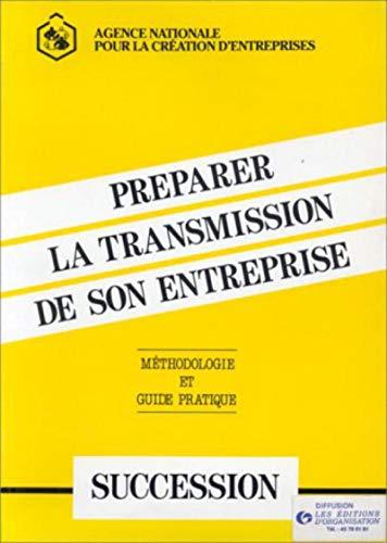Préparer la transmission de son entreprise: Méthodologie et guide pratique: Ance