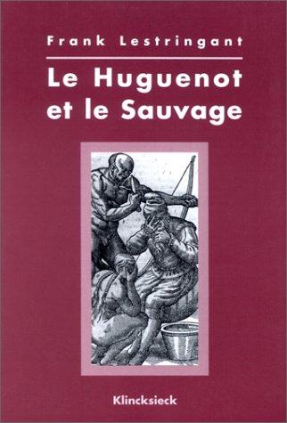 9782905053886: Le huguenot et le sauvage (1555-1589)