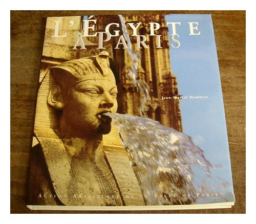 L'Egypte à Paris (Collection Paris et son patrimoine) (French Edition) (9782905118967) by Jean-Marcel Humbert