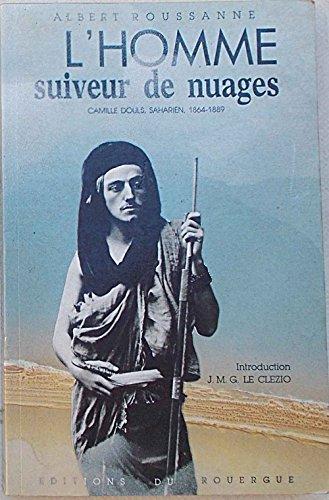9782905209504: L'homme suiveur de nuages, Camille Douls, saharien, 1864-1889 (French Edition)