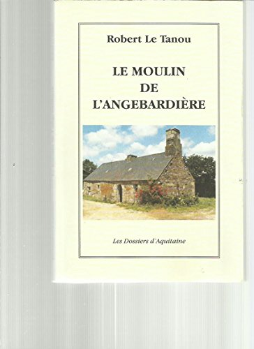 9782905212931: Le Moulin de l' Angebardiere