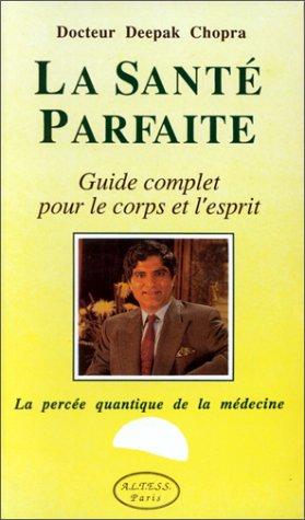 9782905219329: LA SANTE PARFAITE. Guide complet pour le corps et l'esprit, la percée quantique de la médecine