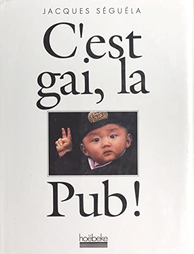 C'est gai, la pub! (ARTS PUBLICITAIRES): Séguéla, Jacques