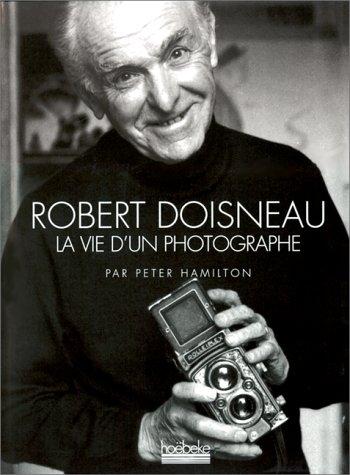 9782905292872: Robert Doisneau: La vie d'un photographe (French Edition)