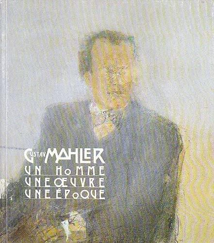 9782905296009: Gustav Mahler: Un homme, une oeuvre, une epoque : Musee d'art moderne de la ville de Paris, 24 janvier-31 mars 1985 (French Edition)