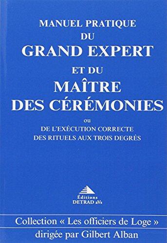 9782905319371: Manuel pratique du Grand Expert et du Maître de Cérémonies ou de l'exécution correcte des Rituels aux Trois degrés