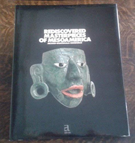 Rediscovered masterpieces of Mesoamerica: Mexico-Guatemala-Honduras: Gerald, Emile Deletaille,