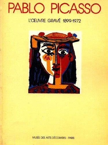 Picasso l'oeuvre gravé 1899-1972 ------ [ Catalogue d Expo: BOURET ( Blandine ) [ Pablo...