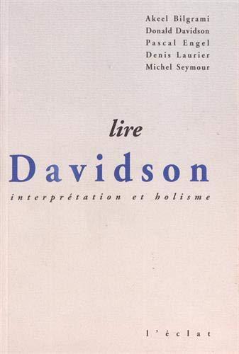 Lire Davidson: Interpretation et holisme (Lire les philosophies) (French Edition) (2905372915) by Dave Davidson