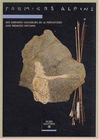 9782905375131: Premiers Alpins. Des derniers chasseurs de la Préhistoire aux premiers paysans (14 000 - 6 000 ans avant le présent)