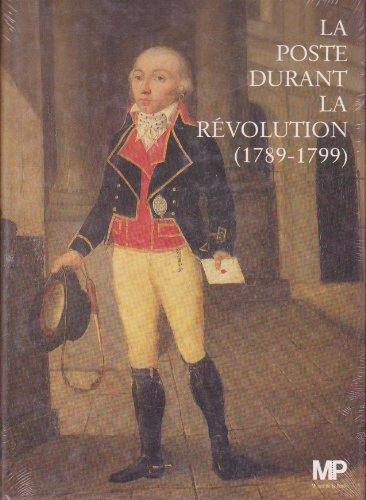 La poste durant la révolution ( 1789 - 1799 ): BRUZEAU ( Maurice ) [ Dir. ] [ avec Jean-Paul...