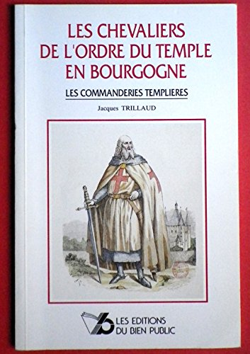 9782905441331: Les chevaliers de l'Ordre du Temple en Bourgogne: Les commanderies templieres (French Edition)