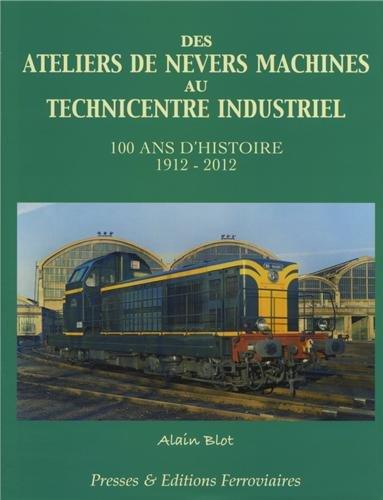 9782905447333: Des ateliers de Nevers machines au technicentre industriel : 100 ans d'histoire 1912-2012