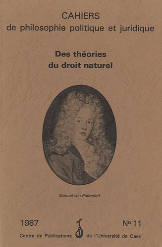 9782905461285: Cahiers de philosophie politique et juridique, N° 11/1987 : Des théories du droit naturel