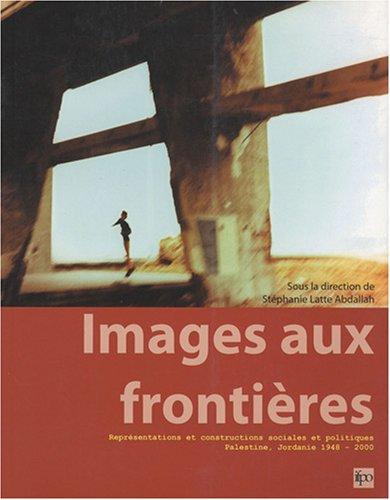 9782905465214: Images aux frontières : Représentations et constructions sociales et politiques - Palestine, Jordanie 1948-2000