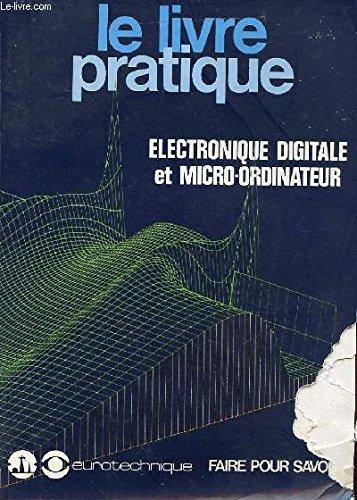 9782905504166: Le livre pratique - electronique digitale et micro-ordinateur