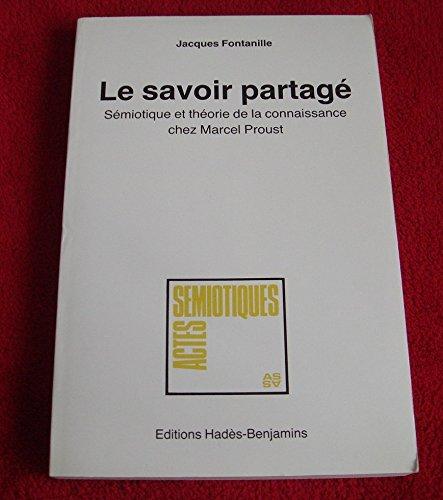 9782905572042: Le savoir partagé: Sémiotique et théorie de la connaissance chez Marcel Proust (Actes sémiotiques) (French Edition)