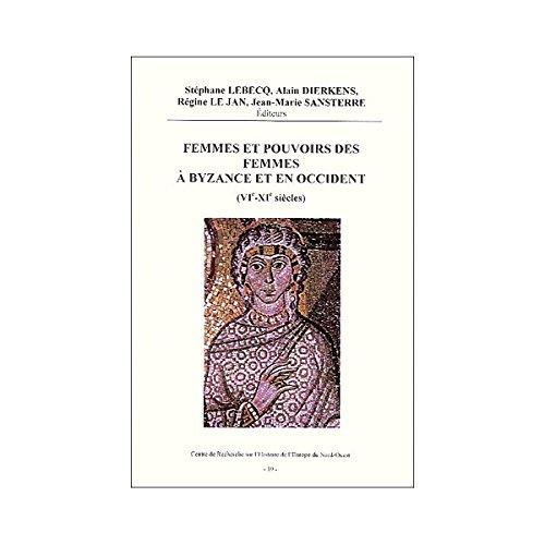 Femmes et pouvoirs des Femmes à Byzance et en occident (Vième-Xième Siè...
