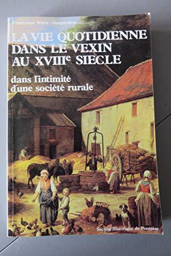 9782905684387: La vie quotidienne dans le Vexin au XVIIIe siècle : d'après les inventaires après décès de Genainvil
