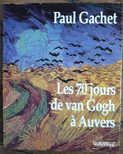 9782905684523: Les 70 jours de Van Gogh � Auvers : Essai d'�ph�m�ride dans le d�cor de l'�poque (20 mai-30 juillet 1890) d'apr�s les lettres, documents, souvenirs et d�ductions