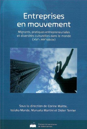 9782905725264: Entreprises en mouvement : Migrants, pratiques entrepreneuriales et diversit�s culturelles dans le monde (XVe-XXe si�cle)