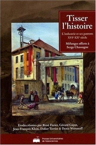 TISSER L'HISTOIRE ;L'INDUSTRIE ET SES PATRONS XVIE-XXE SIECLES: COLLECTIF
