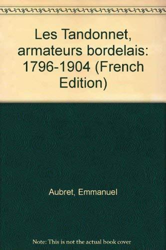 Les Tandonnet : armateurs bordelais 1796-1904: Aubret, Emmanuel