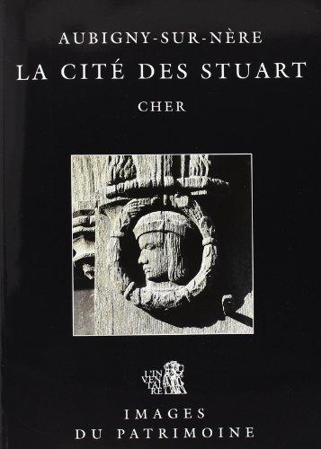 Aubigny-sur-Nère: La cité des Stuarts, Cher: Bernard Toulier