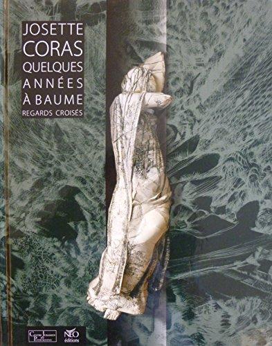 9782905854483: Josette Coras, Regards Croisés - Quelques années à Baume