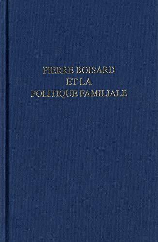 Pierre Boisard et la politique familiale (French Edition): Robert Fonteneau