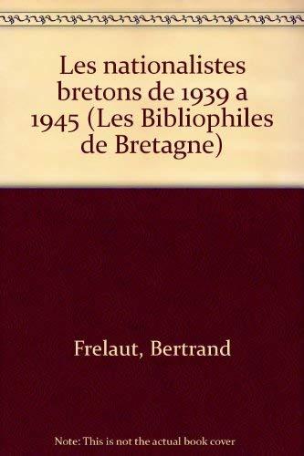 9782905939012: Les nationalistes bretons de 1939 à 1945 (Les Bibliophiles de Bretagne) (French Edition)