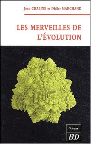 Les merveilles de l'évolution: Marchand, Didier; Chaline, Jean