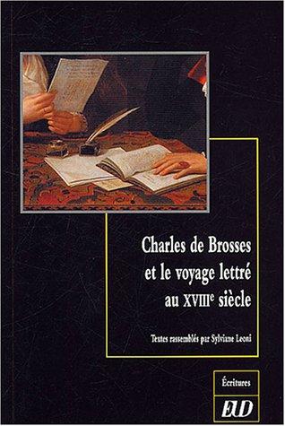 Charles de Brosses et le voyage lettre au XVIIIe siecle: Leoni Sylviane