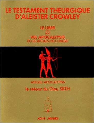 9782905967046: Le Testament théurgique d'Aleister Crowley. Le Liber Vel Apocalypsis et les rituels de l'ordre - Angeli Apocalypsis, le retour du Dieu Seth