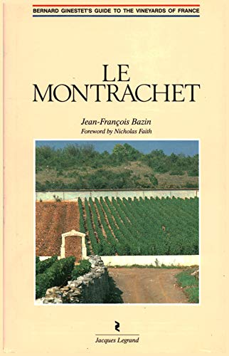 9782905969385: Le Montrachet (Bernard Ginestet's Guide to the Vineyards of France) by Jean-Fran?ois Bazin (1990) Hardcover