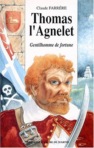 THOMAS L'AGNELET. Gentilhomme de fortune [Jun 06,: Claude Farrà re